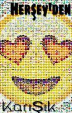 Herşeyden Karışık  by BrokenBonzai