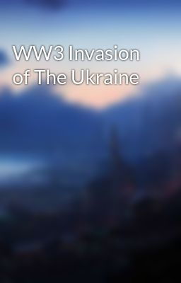 WW3 Invasion of The Ukraine