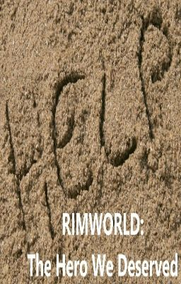 The Hero We Deserved: A Rimworld Spoof - Chapter 5 - Wattpad