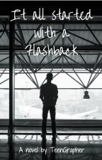 It all started with a flashback by TeenGrapher