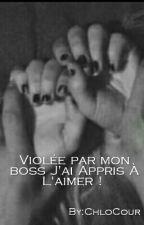 Violée par mon boss,  J'ai Appris À L'aimer !  by ChloCour