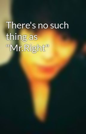 "There's no such thing as ""Mr.Right"" by I_am_sashimi"