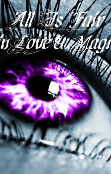All's Fair in Love & Magic by Ace-Of-Hearts