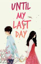 Until My Last Day (SEBAGIAN CERITA DI PRIVATE FOLLOW DULU) by _mysixteen