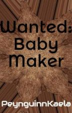 Wanted: Baby Maker by PeynguinnKaela