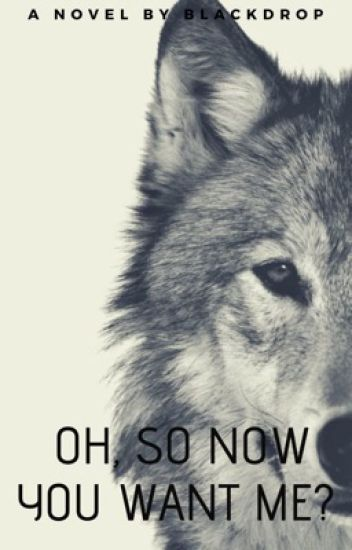 Oh, So Now You Want Me? (Wattys2019)
