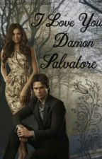 I love you Damon Salvatore by Newtmas-Delena-4ever