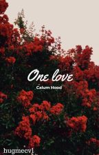 One love;; Calum Hood by hugmecvl