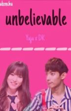 UNBELIEVABLE [DK X YUJU] (End) by chukenchu