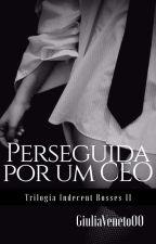 Perseguida por um CEO - trilogia Indecent Bosses II by jjMazzocca00