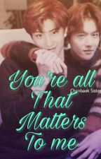 YOU'RE ALL THAT MATTERS TO ME (COMPLETED) by Dyodyodo