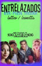 Entrelazados /LUTTEO/LEONETTA by karla813412