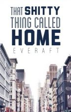 That Shitty Thing Called Home by everaft