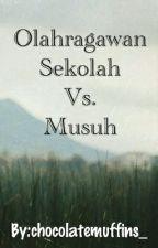 OLAHRAGAWAN SEKOLAH VS. MUSUH! by aniszarinn