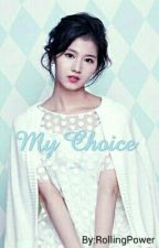 my choice [Completed] by LoveIsSana