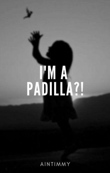 I'm a PADILLA?! [KathNiel Fanfic] (HIATUS)