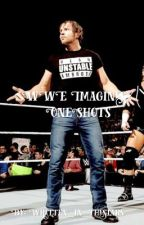 WWE one shots and imagines! by written_in_thestars