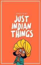 Just Indian Things by frolicky