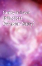 Crazy In Love (Mindless Behavior Story) by iLuVcOoKiEmOnStEr