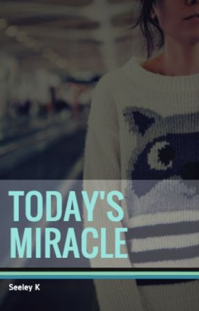 Today's Miracle by SeeleyK