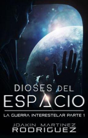 Dioses del Espacio. (La Guerra Interestelar- Parte 1) by JoakinMar