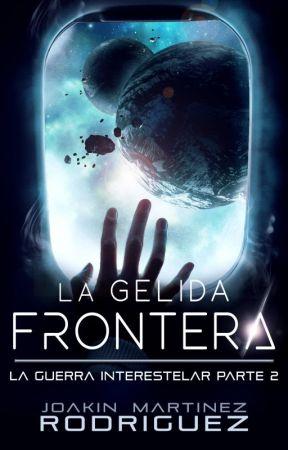 La Gelida Frontera. (La Guerra Interestelar- Parte 2). by JoakinMar