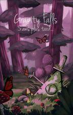 Gravity Falls: 5 Ans Plus Tard  by Mariaca02