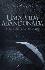 Uma Vida Abandonada by mana_cardoso
