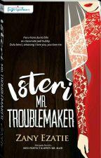 Isteri Mr. Troublemaker by zany_ezatie90