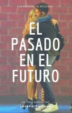 el pasado en el futuro by Labeibideharry
