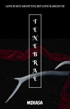TENEBRAE (COMPLETE) by Mikas4