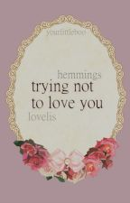 {l.h} trying not to love you by YourLittleBoo