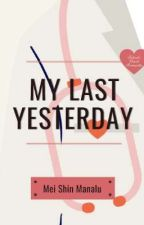 My Last Yesterday by MeiShinManalu
