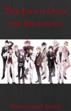 The End is Only the Beginning [A DBL Fanfiction] by AlexandraLeshae