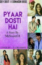 Devakshi FF:~ Pyaar Dosti Hai ~ by MsSweet18