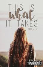This Is What It Takes by Paula_Viana