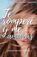 Te Romperé y Me Amarás (Rompe Y Pega Corazones) by LadyOfTheCrazyDreams