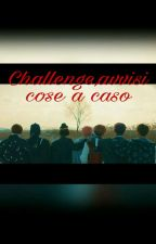 Challenge, Avvisi, Cose A Caso by Yumi_Tsukiyama