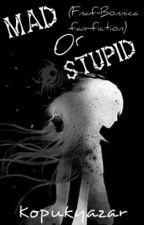 Mad Or Stupid(Fnaf Bonnica fan-fiction) by Kopukyazar