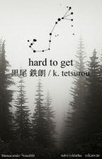 hard to get|| kuroo tetsuro|| tłumaczenie pl by Yona1317