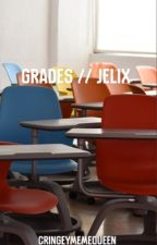 Grades // Jelix by cringeymemequeen