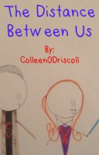 The Distance Between Us by broadwaycutie16
