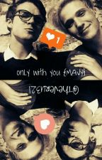 ONLY WITH YOU {MAVY} by TheVeru321