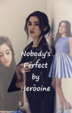 Nobody's Perfect| Camren by Herooine