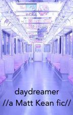 daydreamer //Matt Kean fic// by spankmesixx