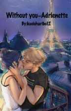 Without you~Adrienette✔ by kocieharibo12