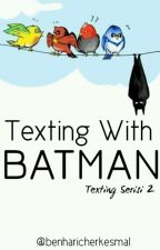 Texting With Batman (Texting Serisi 2) by benharicherkesmal