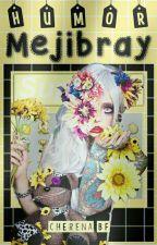 Humor Mejibray (Memes) by CherenaBF