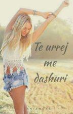 Te Urrej Me Dashuri by Aniannaa