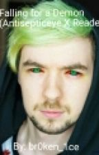 Falling For A Demon (Antisepticeye X Reader) by br0ken_1ce